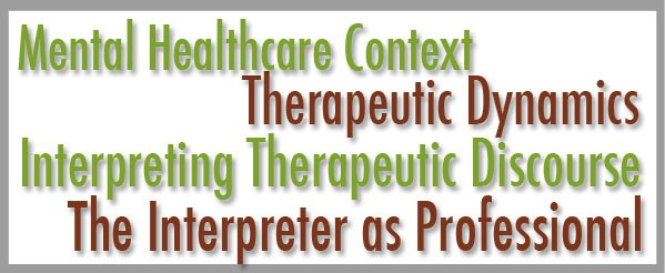 Mental Health Context-Therapuetic Dynamics, Interpreting Therapeutic Discourse, The Interpreter as Professional