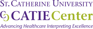 Logo - St. Catherine University CATIE Center with subtext saying Advancing Healthcare Interpreting Excellence